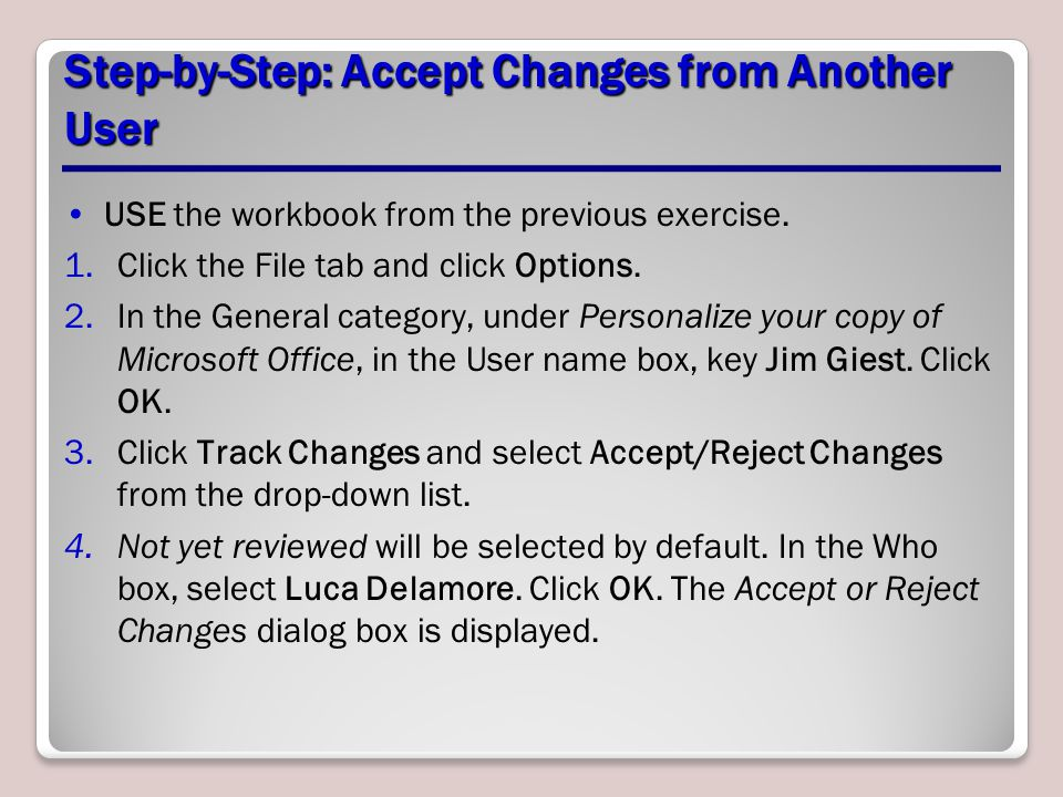 Step-by-Step: Accept Changes from Another User USE the workbook from the previous exercise.