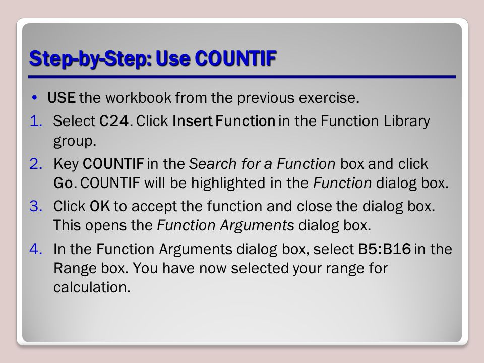 Step-by-Step: Use COUNTIF USE the workbook from the previous exercise.