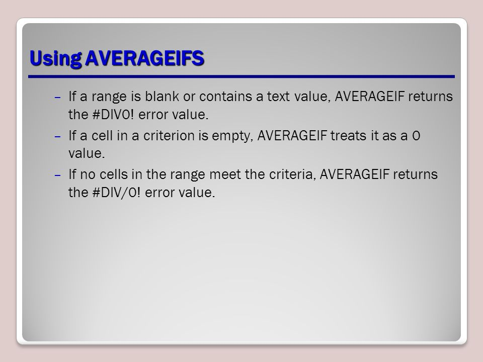 Using AVERAGEIFS –If a range is blank or contains a text value, AVERAGEIF returns the #DIV0.