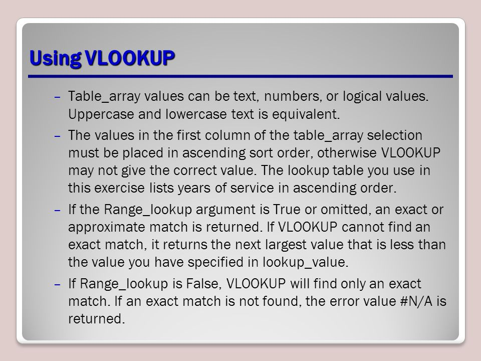 Using VLOOKUP –Table_array values can be text, numbers, or logical values.
