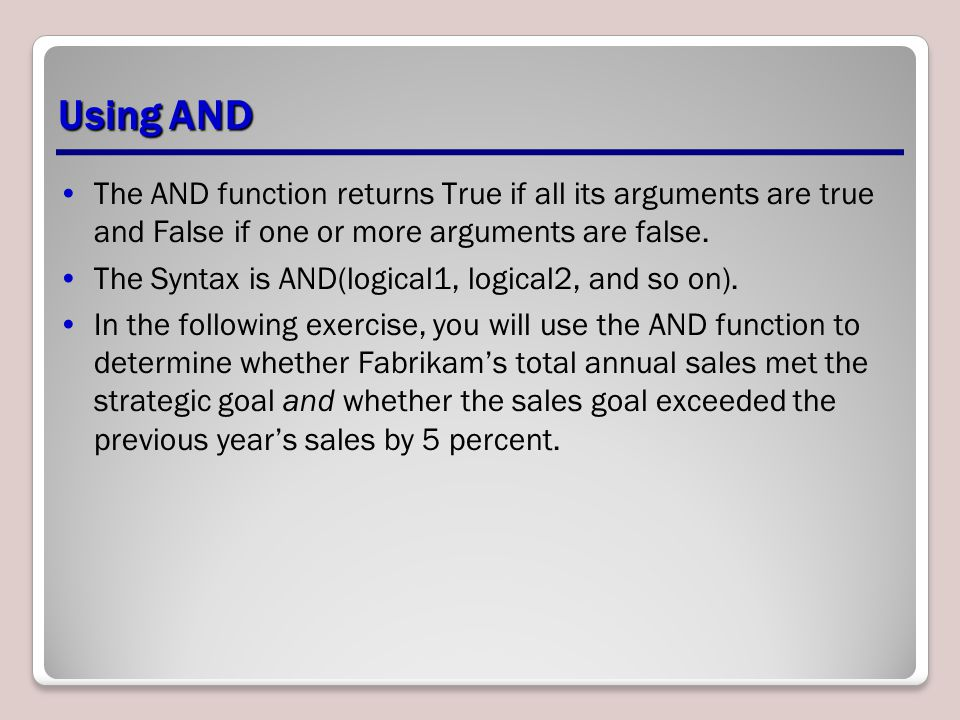 Using AND The AND function returns True if all its arguments are true and False if one or more arguments are false.