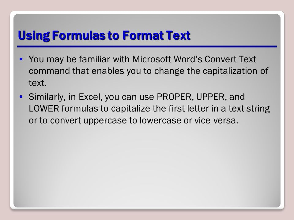 Using Formulas to Format Text You may be familiar with Microsoft Word's Convert Text command that enables you to change the capitalization of text.