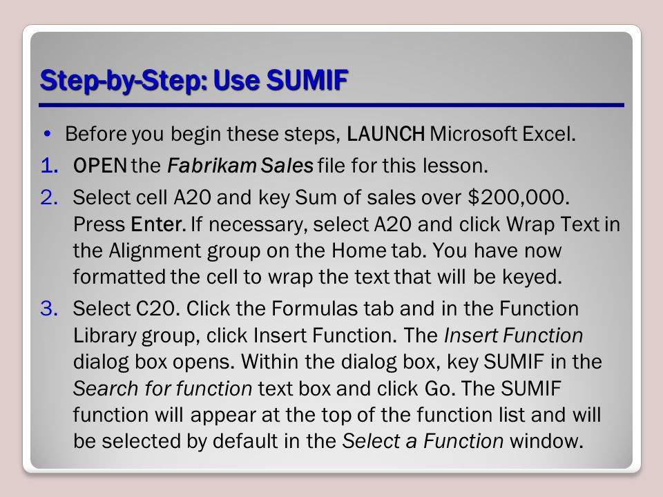 Step-by-Step: Use SUMIF Before you begin these steps, LAUNCH Microsoft Excel.