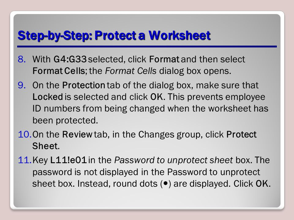 Step-by-Step: Protect a Worksheet 8.With G4:G33 selected, click Format and then select Format Cells; the Format Cells dialog box opens.