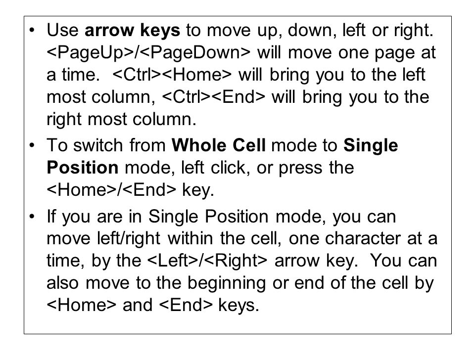 Use arrow keys to move up, down, left or right. / will move one page at a time.
