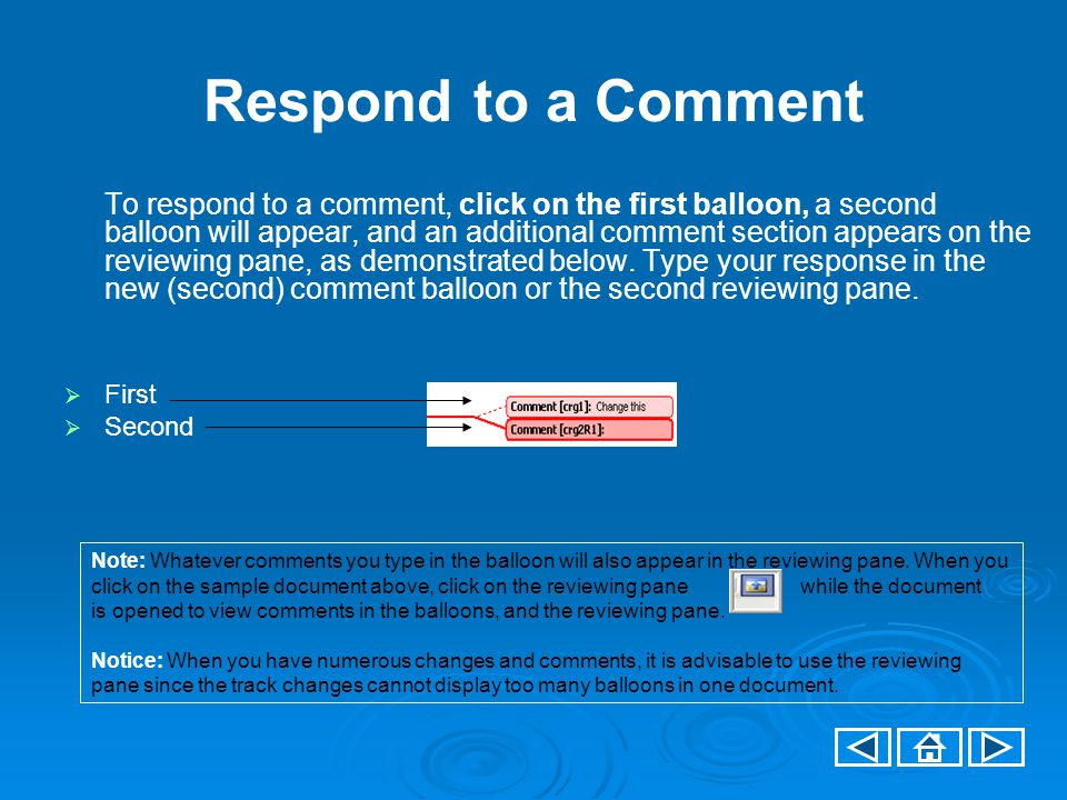 Respond to a Comment To respond to a comment, click on the first balloon, a second balloon will appear, and an additional comment section appears on the reviewing pane, as demonstrated below.