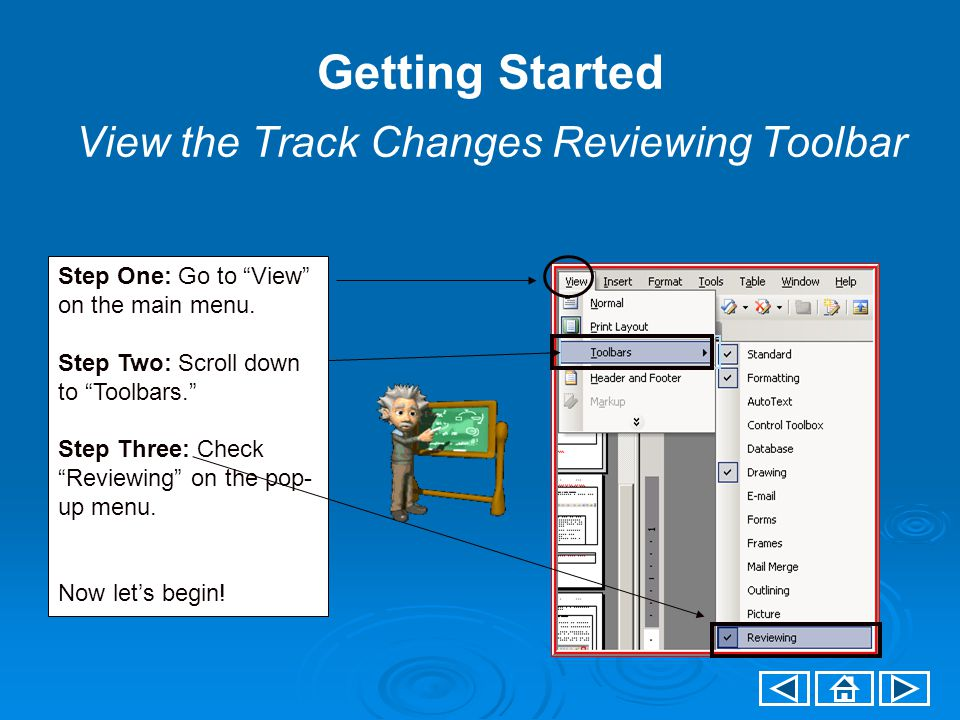 Getting Started View the Track Changes Reviewing Toolbar Step One: Go to View on the main menu.