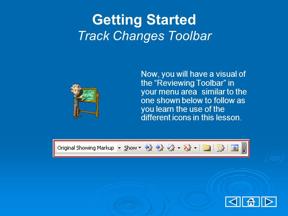Getting Started Track Changes Toolbar Now, you will have a visual of the Reviewing Toolbar in your menu area similar to the one shown below to follow as you learn the use of the different icons in this lesson.