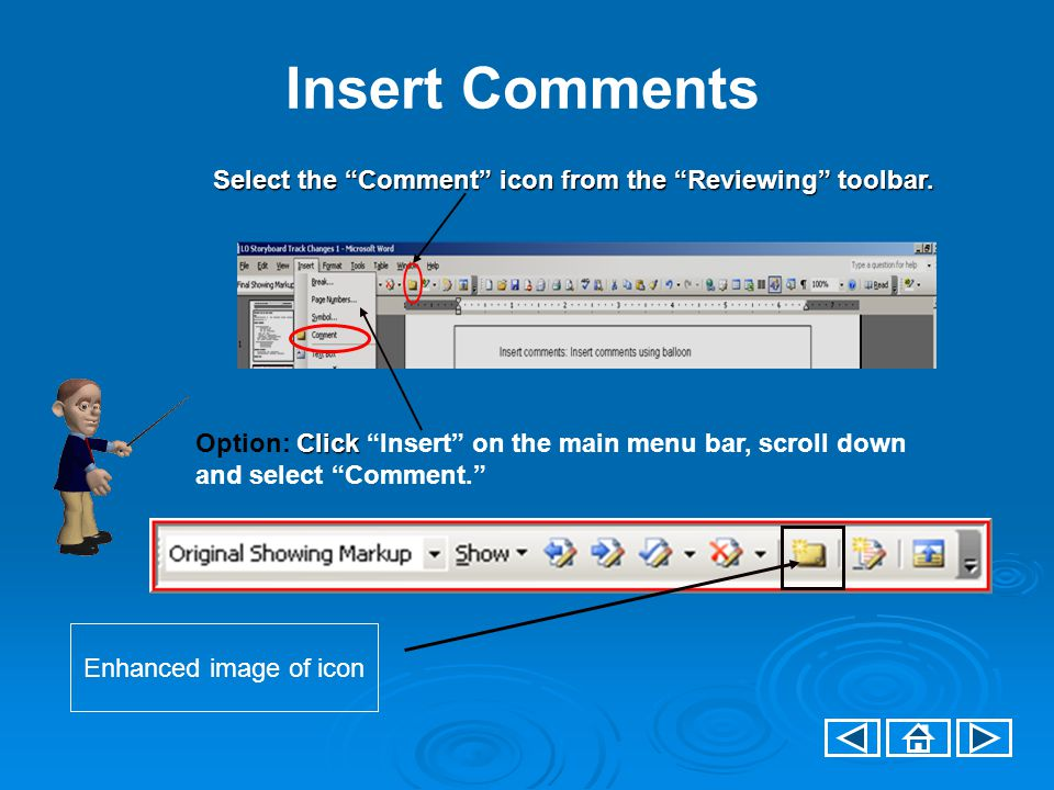 Insert Comments Select the Comment icon from the Reviewing toolbar.