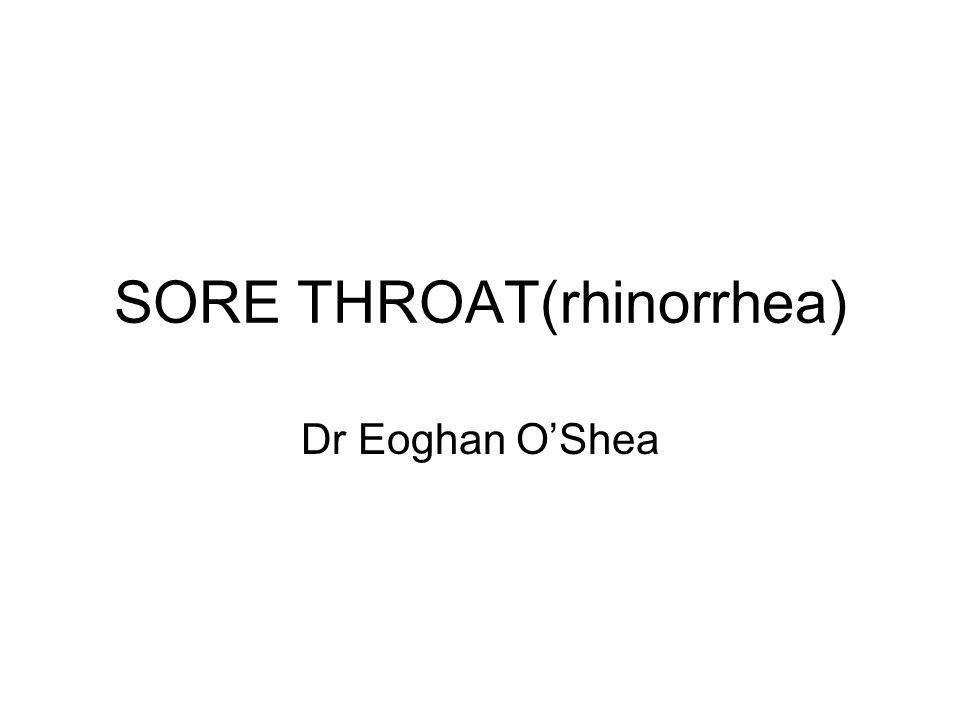 SORE THROAT(rhinorrhea) Dr Eoghan O'Shea