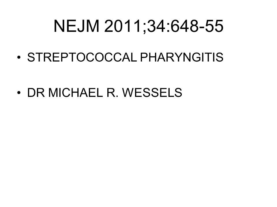 NEJM 2011;34:648-55 STREPTOCOCCAL PHARYNGITIS DR MICHAEL R. WESSELS