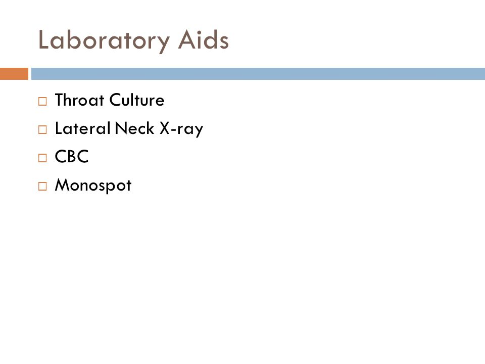Laboratory Aids  Throat Culture  Lateral Neck X-ray  CBC  Monospot