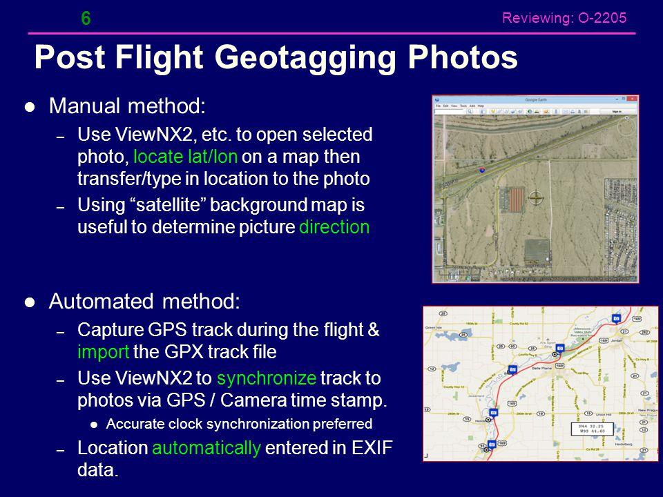 Reviewing: O-2205 Post Flight Geotagging Photos Manual method: – Use ViewNX2, etc.