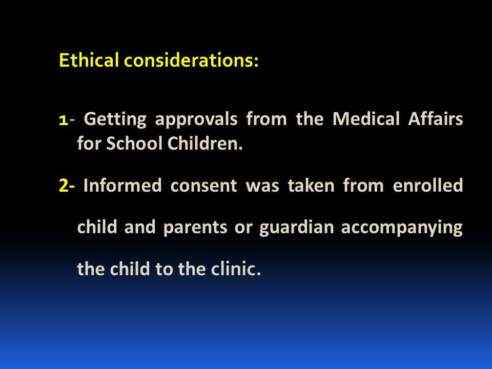 Ethical considerations: 1- Getting approvals from the Medical Affairs for School Children.