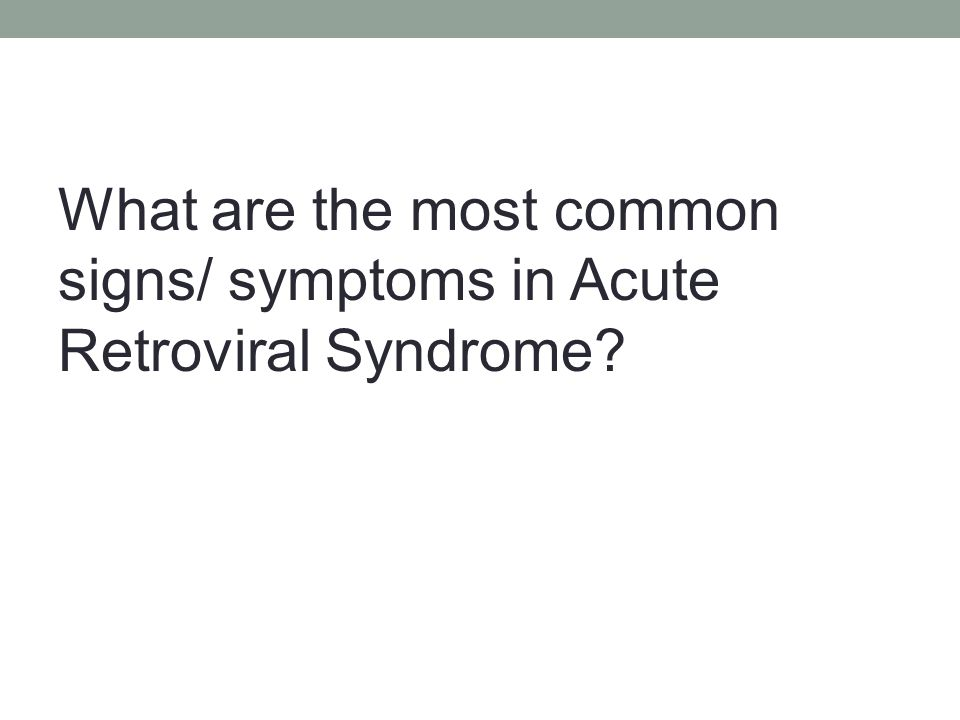 What are the most common signs/ symptoms in Acute Retroviral Syndrome?