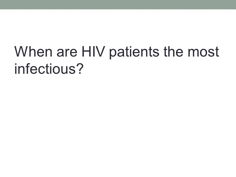 When are HIV patients the most infectious?