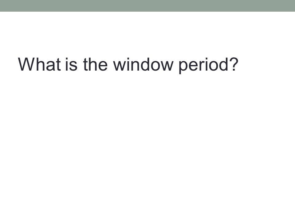 What is the window period?