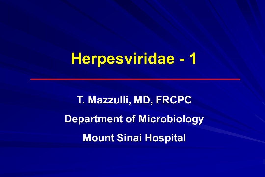 Herpesviridae - 1 T. Mazzulli, MD, FRCPC Department of Microbiology Mount Sinai Hospital