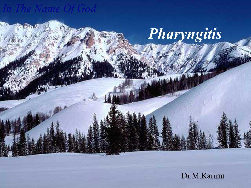 In The Name Of God Pharyngitis Dr.M.Karimi