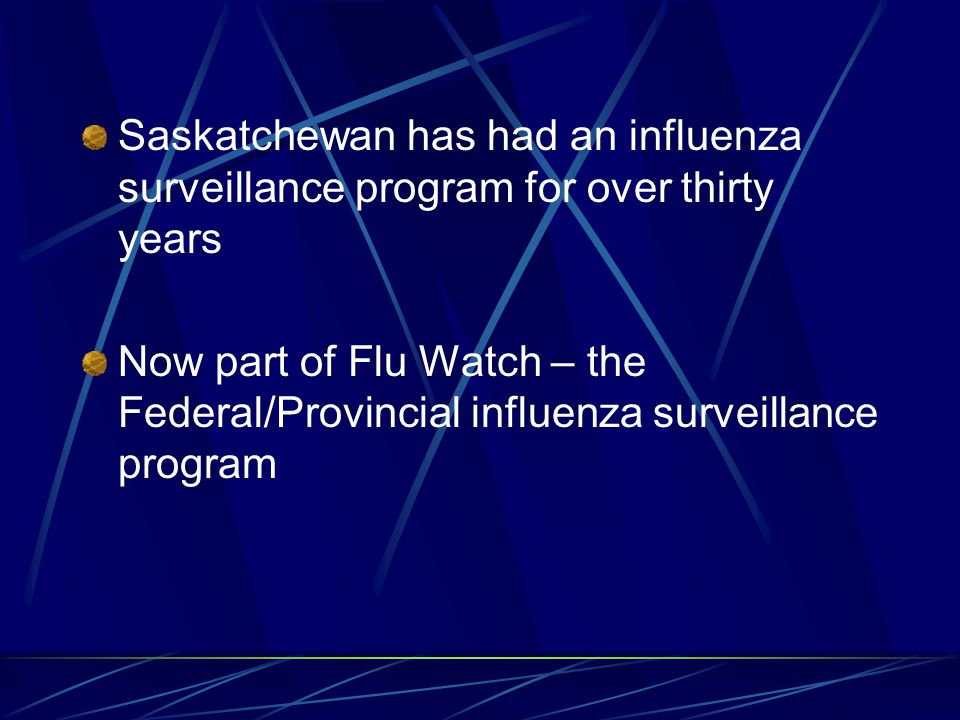 Saskatchewan has had an influenza surveillance program for over thirty years Now part of Flu Watch – the Federal/Provincial influenza surveillance program