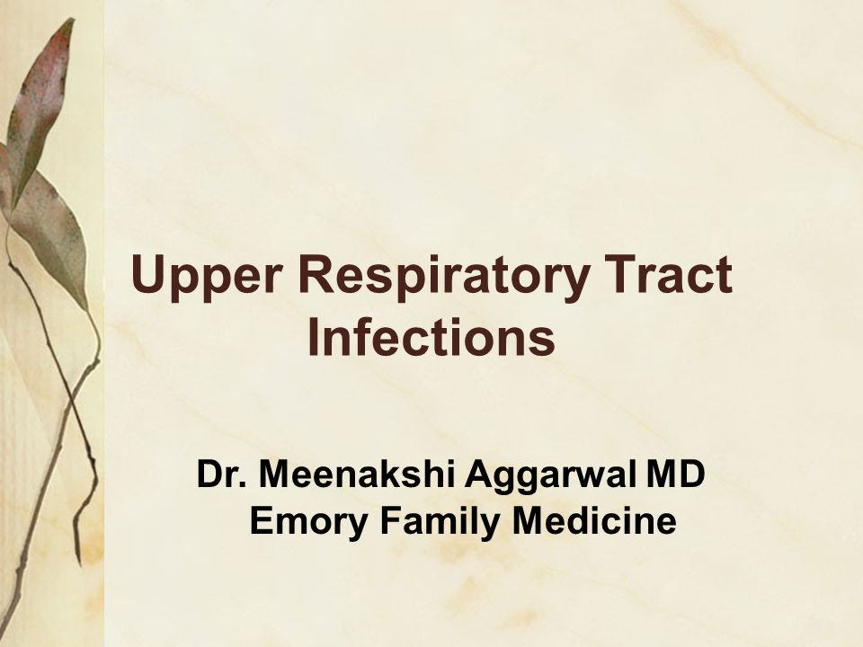 Upper Respiratory Tract Infections Dr. Meenakshi Aggarwal MD Emory Family Medicine
