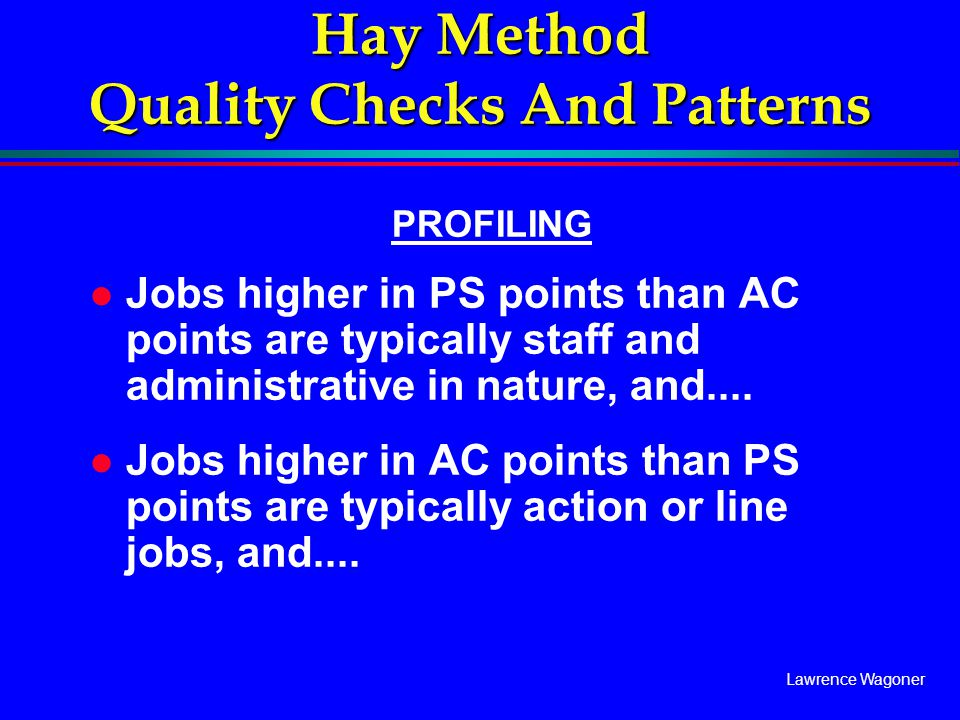 Lawrence Wagoner Hay Method Quality Checks And Patterns PROFILING l Jobs higher in PS points than AC points are typically staff and administrative in