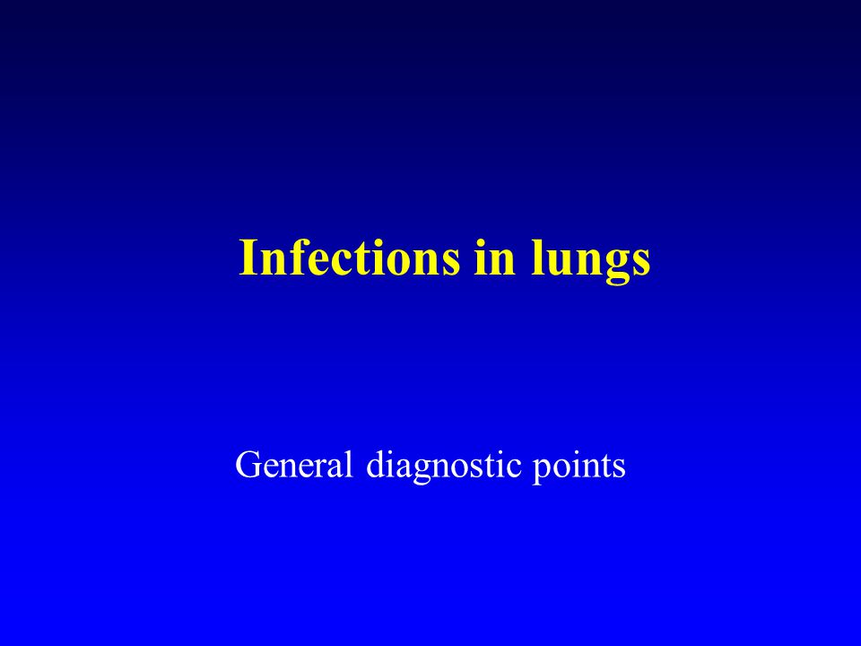 Infections in lungs General diagnostic points