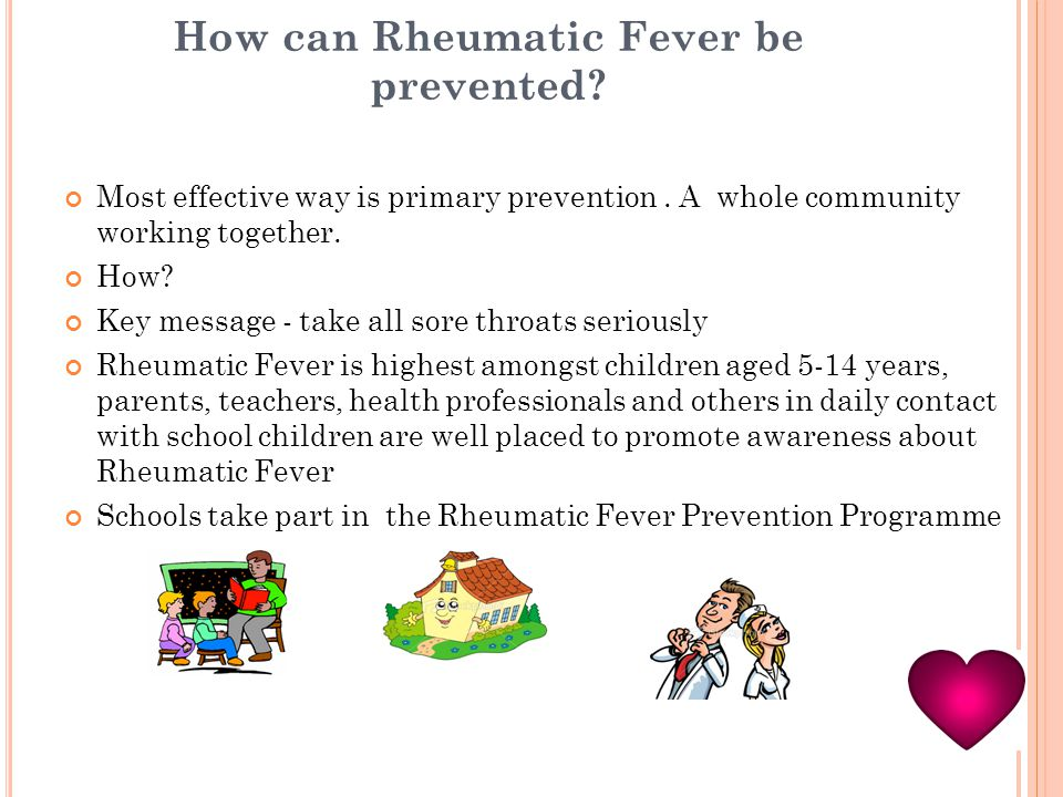How can Rheumatic Fever be prevented. Most effective way is primary prevention.