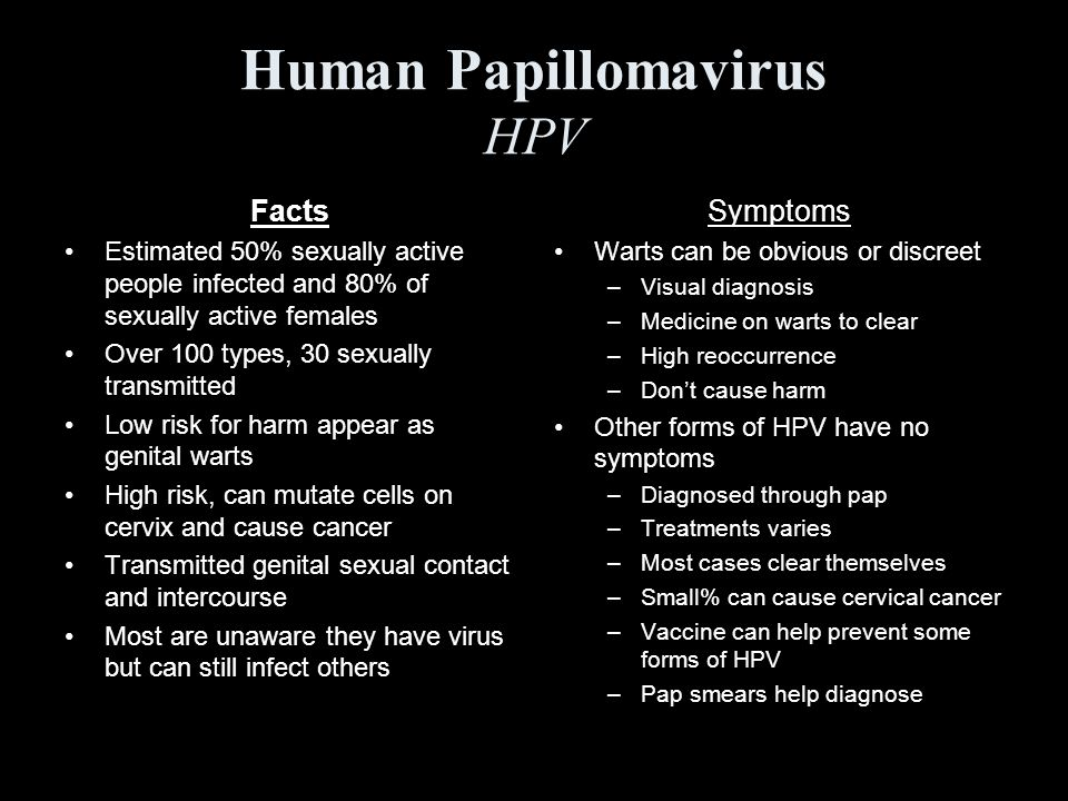 Human Papillomavirus HPV Facts Estimated 50% sexually active people infected and 80% of sexually active females Over 100 types, 30 sexually transmitte