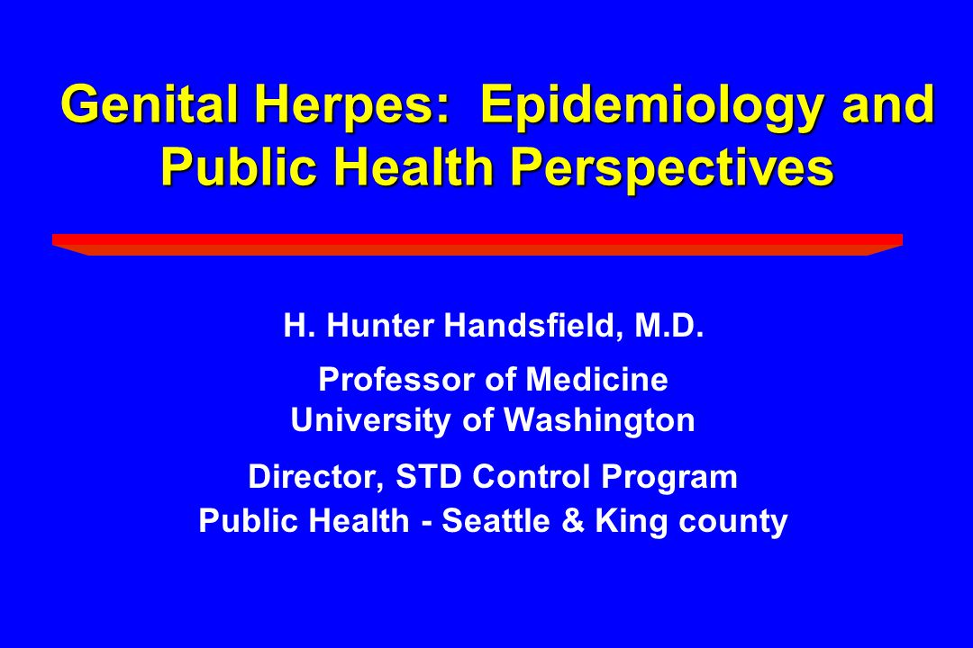 Genital Herpes: Epidemiology and Public Health Perspectives H.