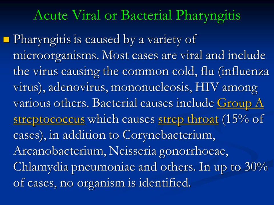 Acute Viral or Bacterial Pharyngitis Pharyngitis is caused by a variety of microorganisms.