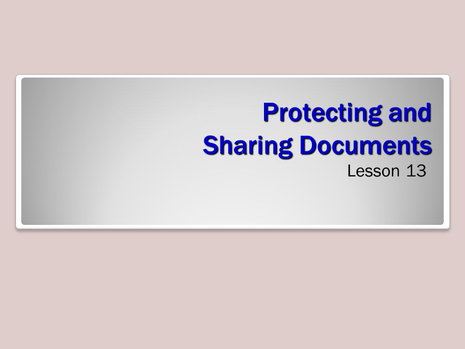 Protecting and Sharing Documents Lesson 13