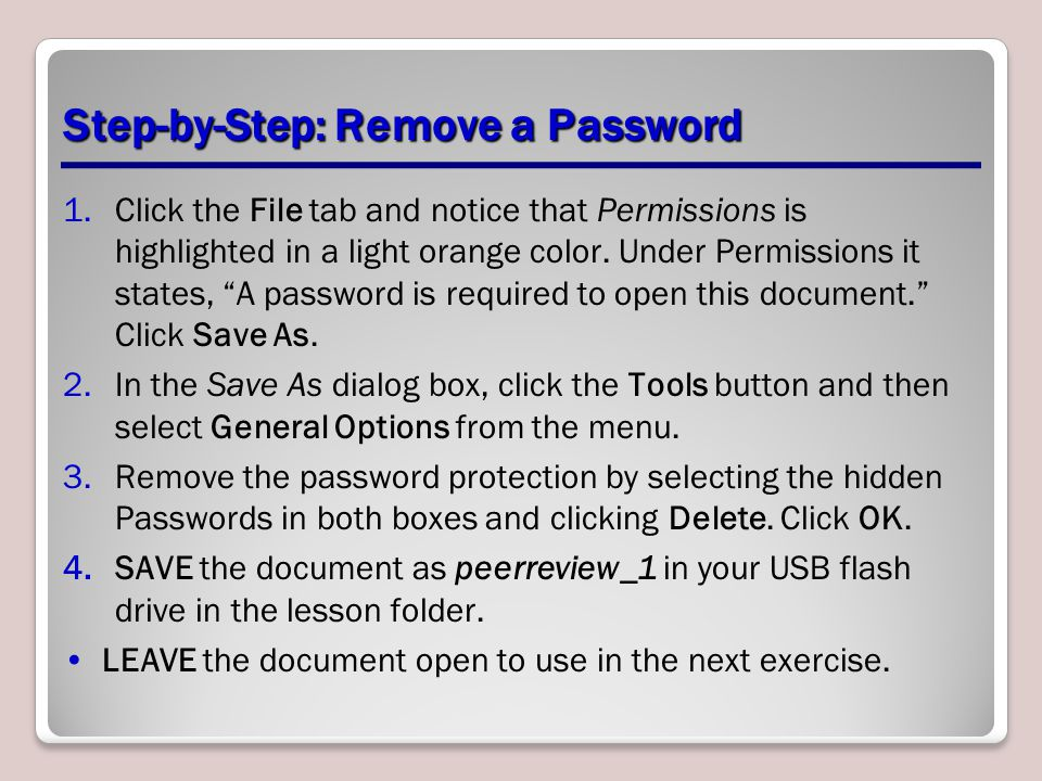 Step-by-Step: Remove a Password 1.Click the File tab and notice that Permissions is highlighted in a light orange color. Under Permissions it states,