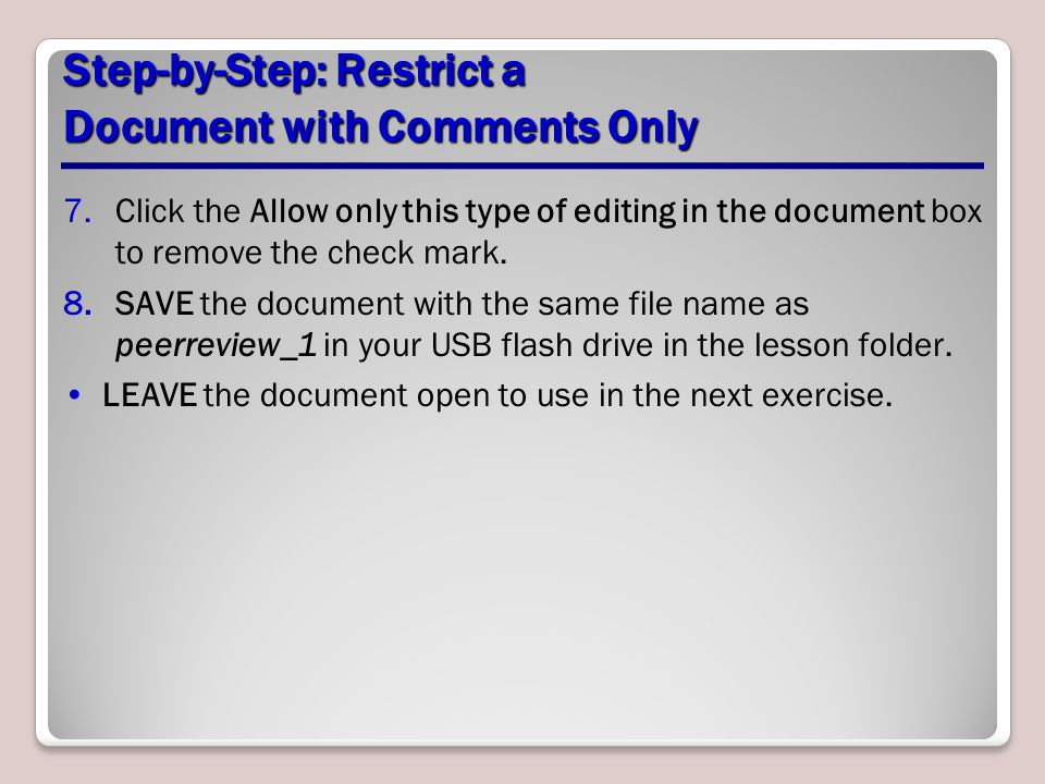 Step-by-Step: Restrict a Document with Comments Only 7.Click the Allow only this type of editing in the document box to remove the check mark. 8.SAVE
