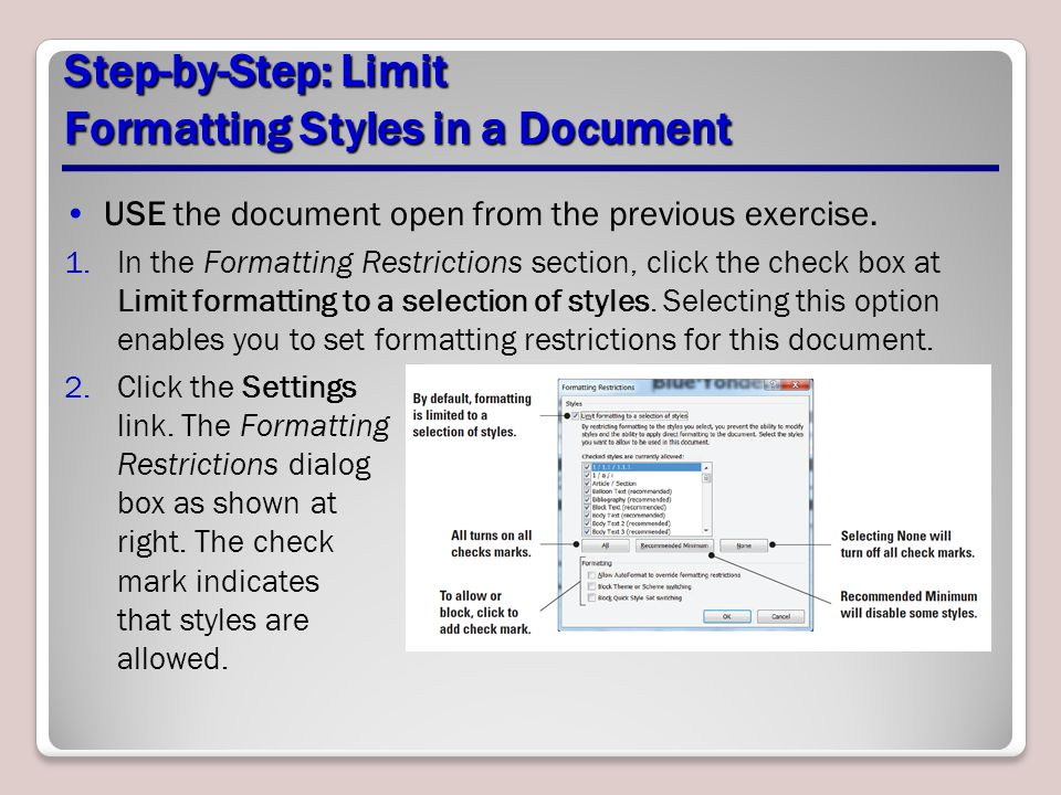 Step-by-Step: Limit Formatting Styles in a Document USE the document open from the previous exercise. 1.In the Formatting Restrictions section, click