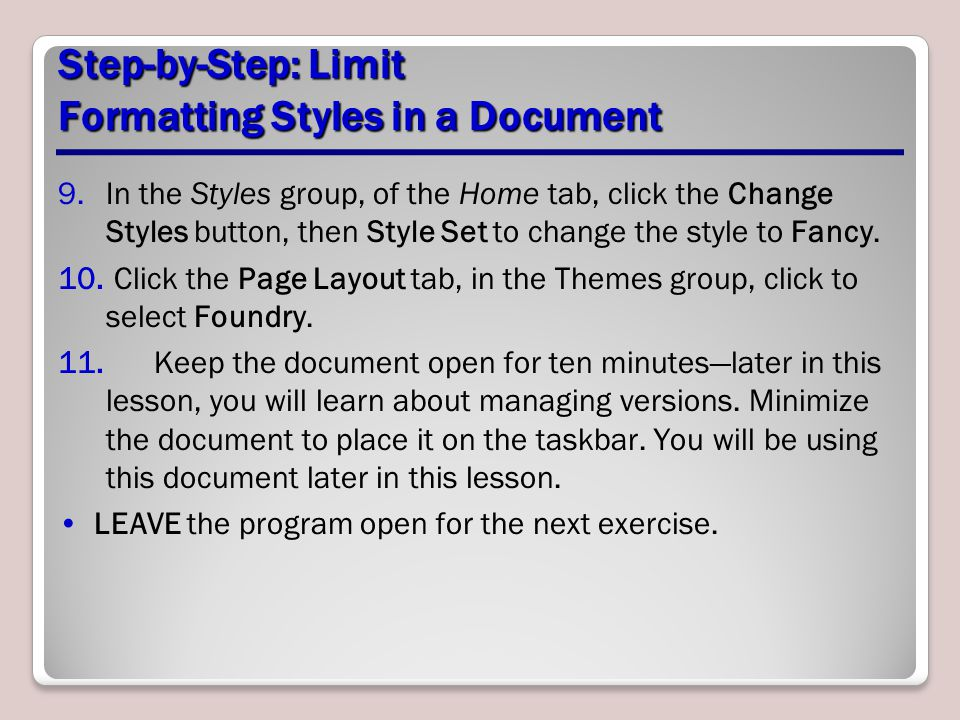 Step-by-Step: Limit Formatting Styles in a Document 9.In the Styles group, of the Home tab, click the Change Styles button, then Style Set to change t