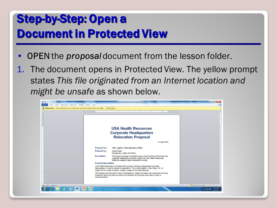 Step-by-Step: Open a Document in Protected View OPEN the proposal document from the lesson folder. 1.The document opens in Protected View. The yellow