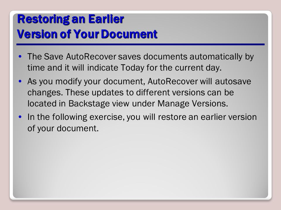 Restoring an Earlier Version of Your Document The Save AutoRecover saves documents automatically by time and it will indicate Today for the current da