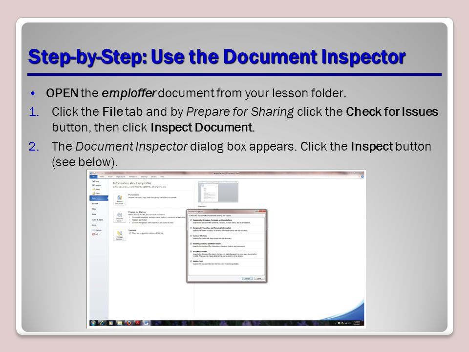 Step-by-Step: Use the Document Inspector OPEN the emploffer document from your lesson folder. 1.Click the File tab and by Prepare for Sharing click th