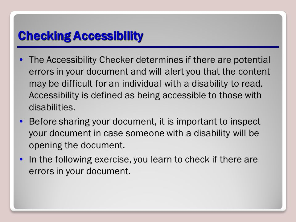 Checking Accessibility The Accessibility Checker determines if there are potential errors in your document and will alert you that the content may be