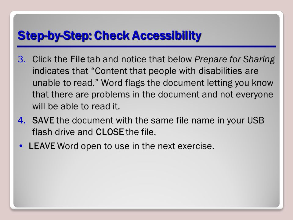 """Step-by-Step: Check Accessibility 3.Click the File tab and notice that below Prepare for Sharing indicates that """"Content that people with disabilities"""