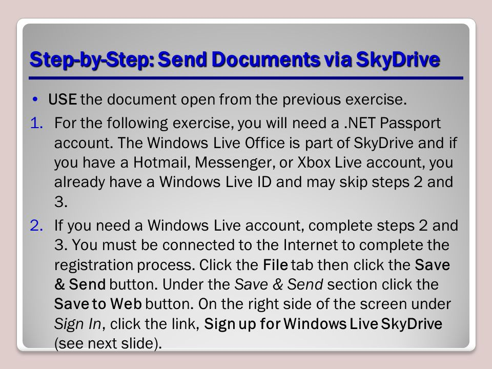 Step-by-Step: Send Documents via SkyDrive USE the document open from the previous exercise. 1.For the following exercise, you will need a.NET Passport