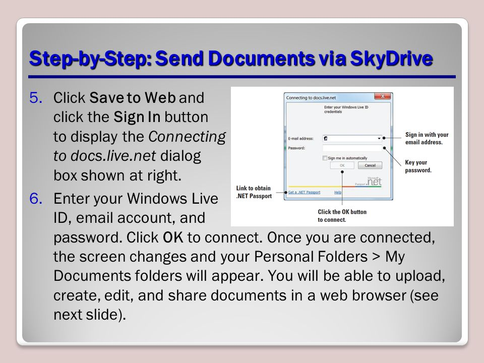 Step-by-Step: Send Documents via SkyDrive 5.Click Save to Web and click the Sign In button to display the Connecting to docs.live.net dialog box shown