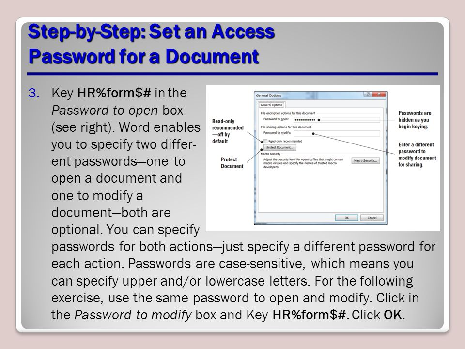 Step-by-Step: Set an Access Password for a Document 3.Key HR%form$# in the Password to open box (see right). Word enables you to specify two differ- e