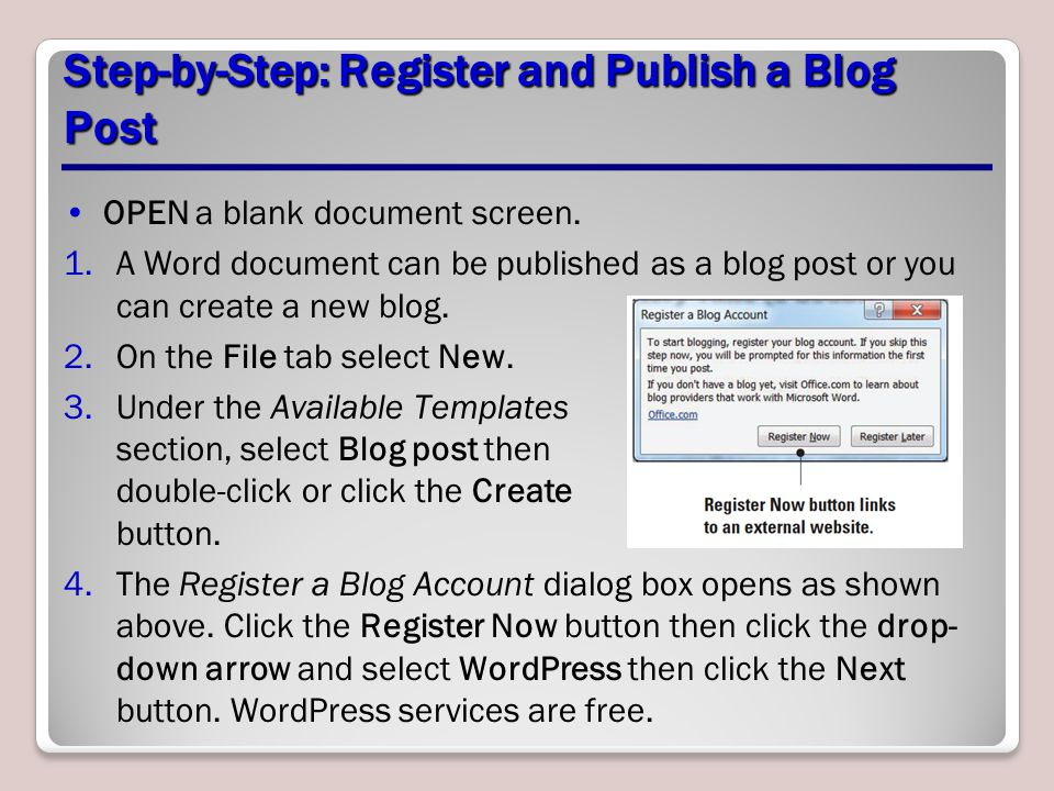 Step-by-Step: Register and Publish a Blog Post OPEN a blank document screen. 1.A Word document can be published as a blog post or you can create a new