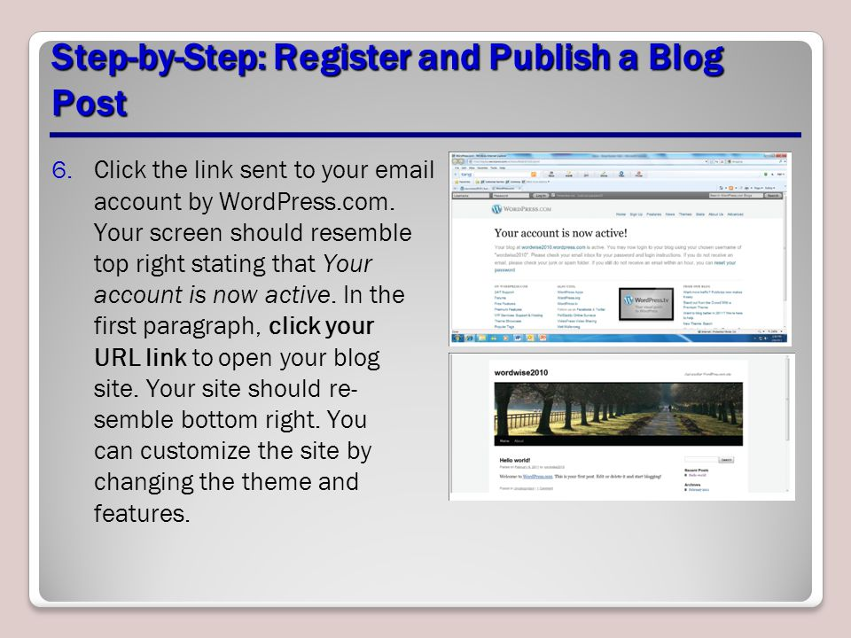 Step-by-Step: Register and Publish a Blog Post 6.Click the link sent to your email account by WordPress.com. Your screen should resemble top right sta