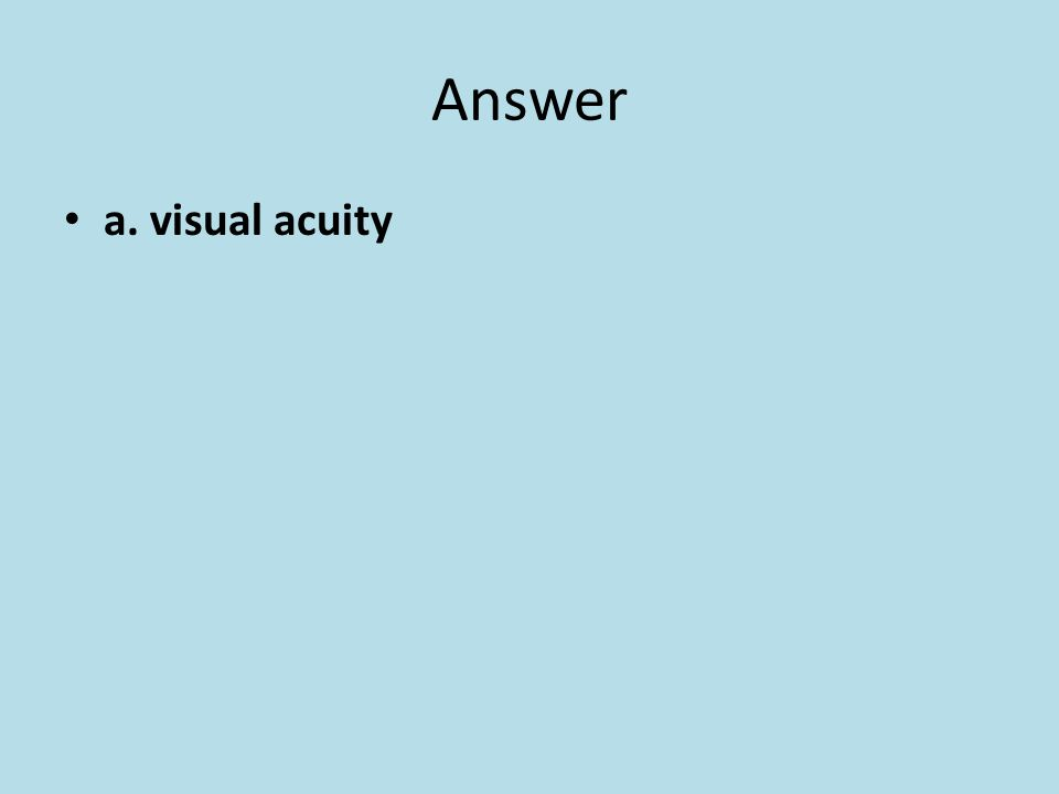 Answer a. visual acuity