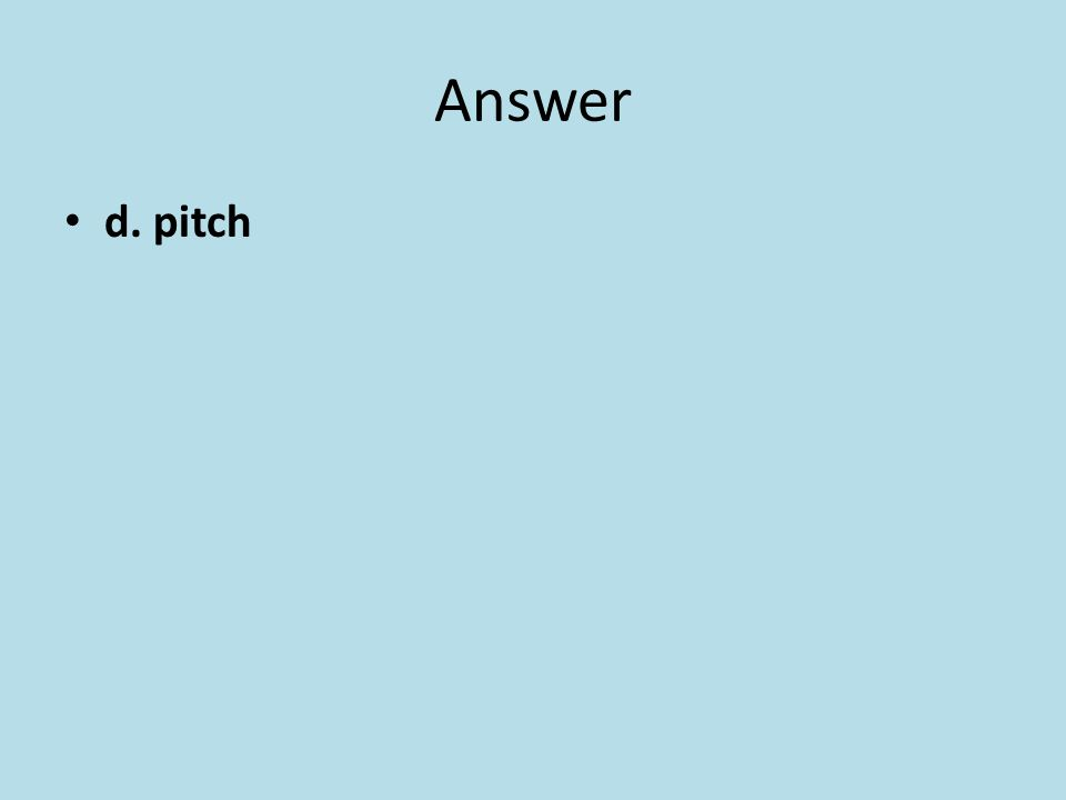 The loudness of a sound is determined by which of the following.