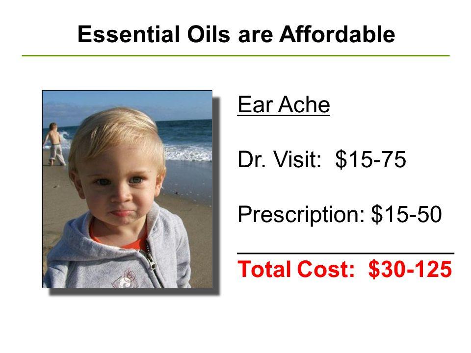 Essential Oils are Affordable Ear Ache Dr. Visit: $15-75 Prescription: $15-50 _________________ Total Cost: $30-125