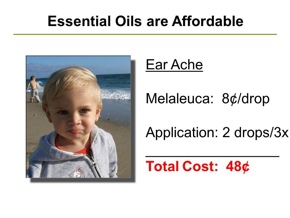 Essential Oils are Affordable Ear Ache Melaleuca: 8¢/drop Application: 2 drops/3x _________________ Total Cost: 48¢
